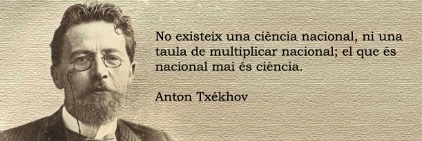 No existeix una ciència nacional, ni una taula de multiplicar nacional; el que és nacional mai és ciència.