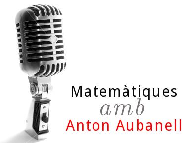 Matemàtiques amb Anton Aubanell