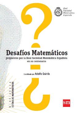 Desafíos matemáticos : propuestos por la Real Sociedad Matemática Española en su centenario