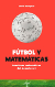 Fútbol y matemáticas : aventuras matemáticas del deporte rey