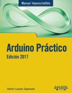 Manual imprescindible de Arduino práctico : edición 2017