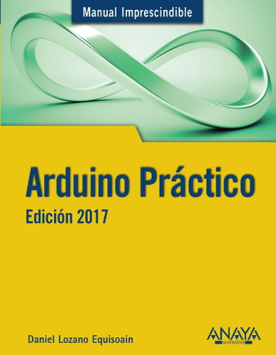 Manual imprescindible de Arduino práctico : edición 2017