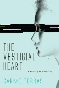 The Vestigial heart : a novel of the robot age