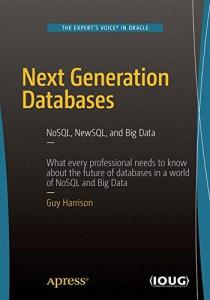 Next generation databases : NoSQL, NewSQL, and Big Data