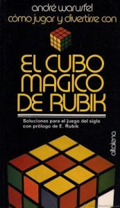 Cómo jugar y divertirse con el cubo mágico de Rubik : soluciones para el juego del siglo