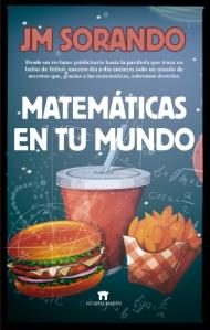 Matemáticas en tu mundo : usos cotidianos, sorpresas y disparates