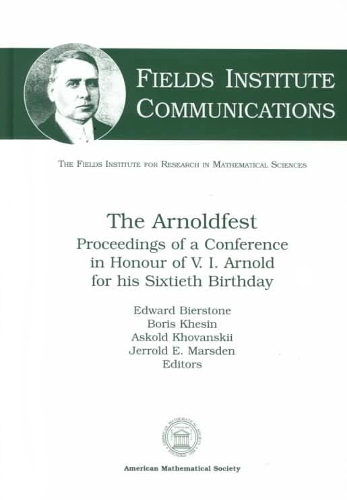 The Arnoldfest : proceedings of a conference in honour of V.I. Arnold for his sixtieth birthday