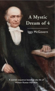 A mystic dream of 4 : a sonnet sequence based on the life of William Rowan Hamilton