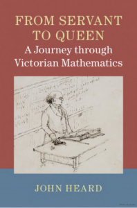 From Servant to Queen : a journey through Victorian Mathematics