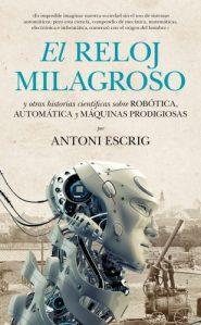 El Reloj milagroso y otras historias científicas sobre robótica, automática y máquinas prodigiosas