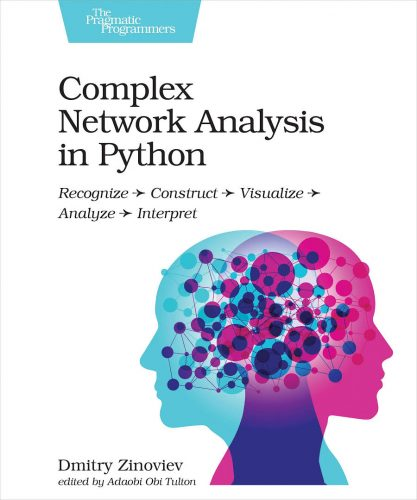 Complex network analysis in Python : recognize, construct, visualize, analyze, interpret