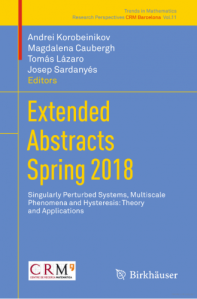 Extended abstracts Spring 2018 : singularly perturbed systems, multiscale phenomena and hysteresis: theory and applications