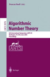 Algorithmic number theory : 6th international symposium, ANTS-VI, Burlington, VT, USA, June 13 - 18, 2004 : proceedings