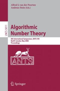 Algorithmic number theory : 8th international symposium, ANTS-VIII Banff, Canada, May 17-22, 2008 : proceedings