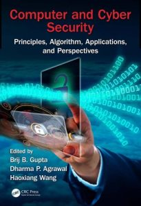 Computer and cyber security : principles, algorithm, applications, and perspectives