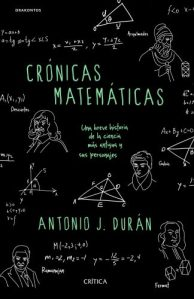 Crónicas matemáticas : una breve historia de la ciencia más antigua y sus personajes