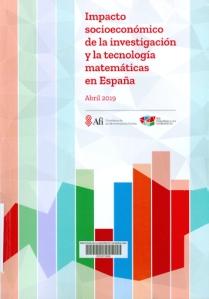 Impacto socioeconómico de la investigación y la tecnología matemáticas en España : abril 2019