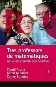 Tres professors de matemàtiques : com fer estimar i aprendre bé les matemàtiques