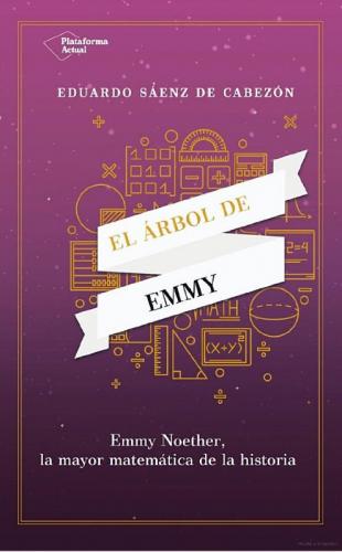 El árbol de Emmy : Emmy Noether, la mayor matemática de la historia
