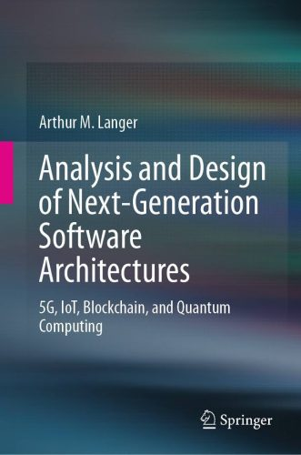 Analysis and Design of Next-Generation Software Architectures : 5G, IoT, Blockchain, and Quantum Computing