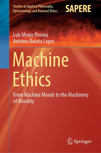 Machine Ethics : From Machine Morals to the Machinery of Morality