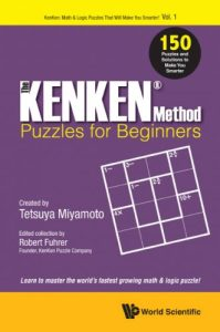 The KenKen method puzzles for beginners : 150 puzzles and solutions to make you smarter
