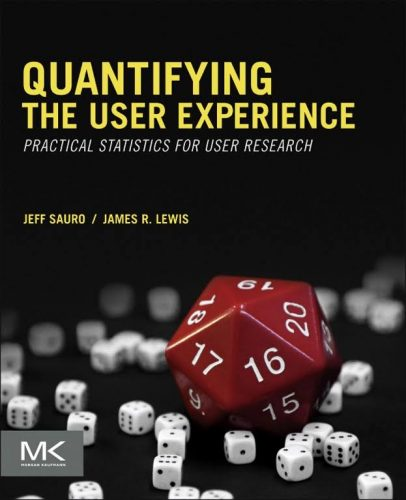 Quantifying the user experience : practical statistics for user research