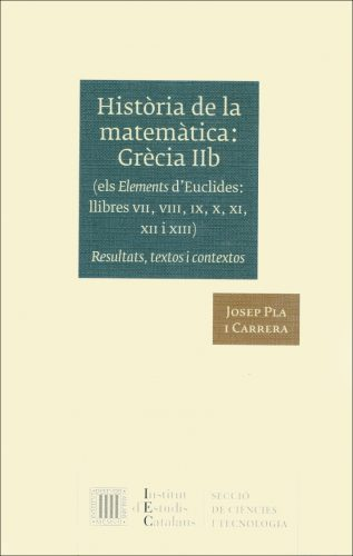 Història de la matemàtica. Grècia IIb (els Elements d'Euclides, llibres VII, VIII, IX, X, XI, XII i XIII) : resultats, textos i contextos