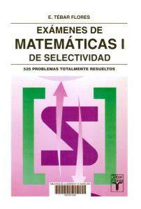 Exámenes de matemáticas de selectividad. Vol I.