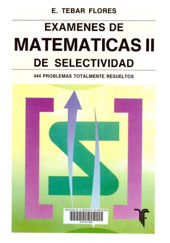 Exámenes de matemáticas de selectividad. Vol II.