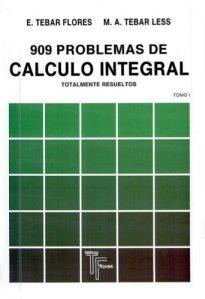909 problemas de cálculo integral : totalmente resueltos. Vol. i