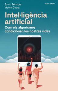 Intel·ligència artificial : com els algorismes condicionen les nostres vides