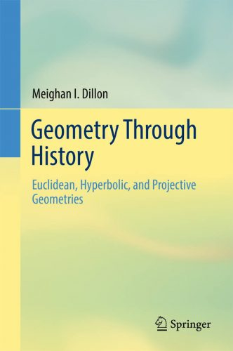 Geometry through history : euclidean, hyperbolic, and projective geometries