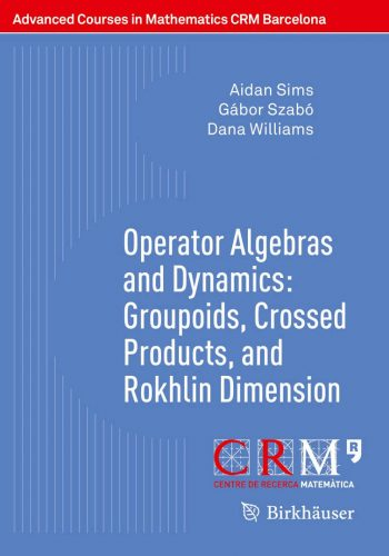Operator algebras and dynamics : groupoids, crossed products, and Rokhlin dimension