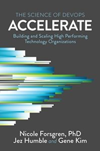 Accelerate : the science behind DevOps : building and scaling high performing technology organizations